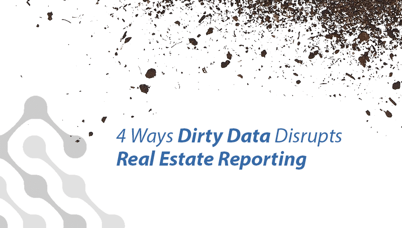 4 ways dirty data disrupt real estate reporting