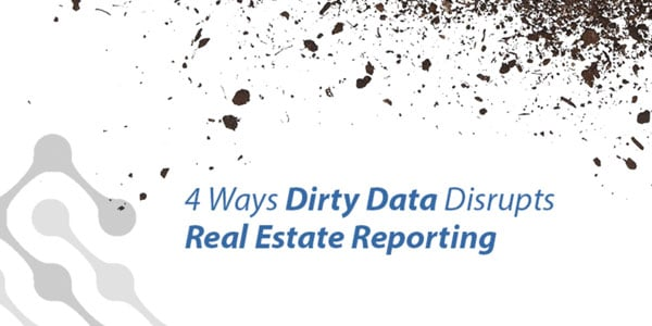 4 ways dirty data can disrupt real estate reporting